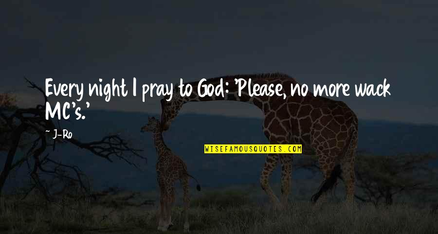 You're So Wack Quotes By J-Ro: Every night I pray to God: 'Please, no