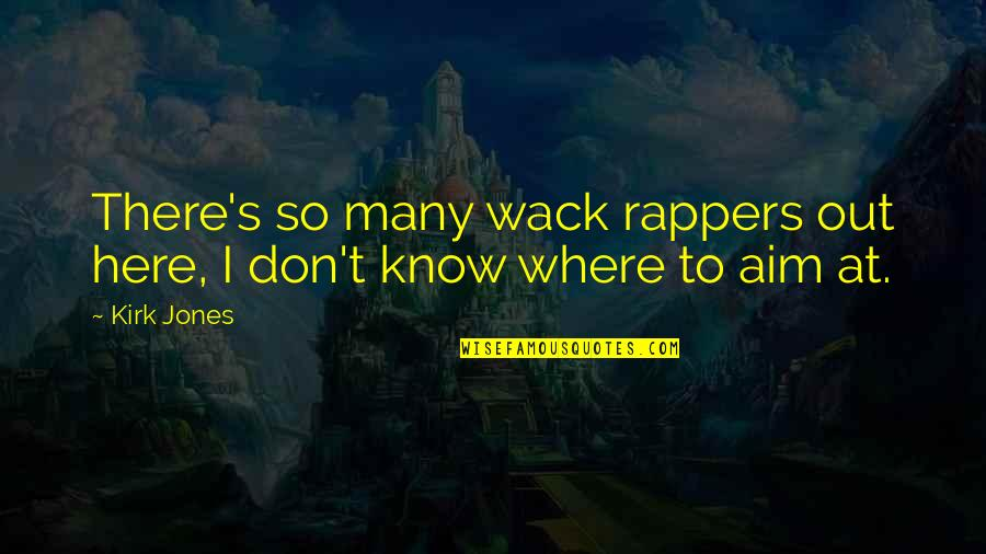 You're So Wack Quotes By Kirk Jones: There's so many wack rappers out here, I
