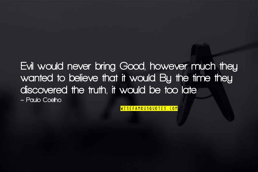 You're So Wack Quotes By Paulo Coelho: Evil would never bring Good, however much they
