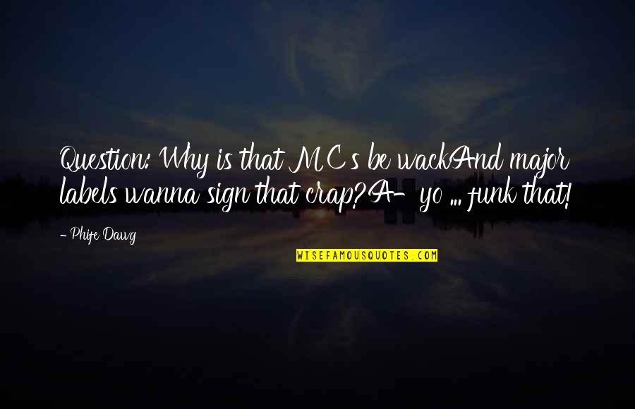 You're So Wack Quotes By Phife Dawg: Question: Why is that MC's be wackAnd major