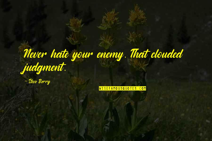 You're So Wack Quotes By Steve Berry: Never hate your enemy. That clouded judgment.