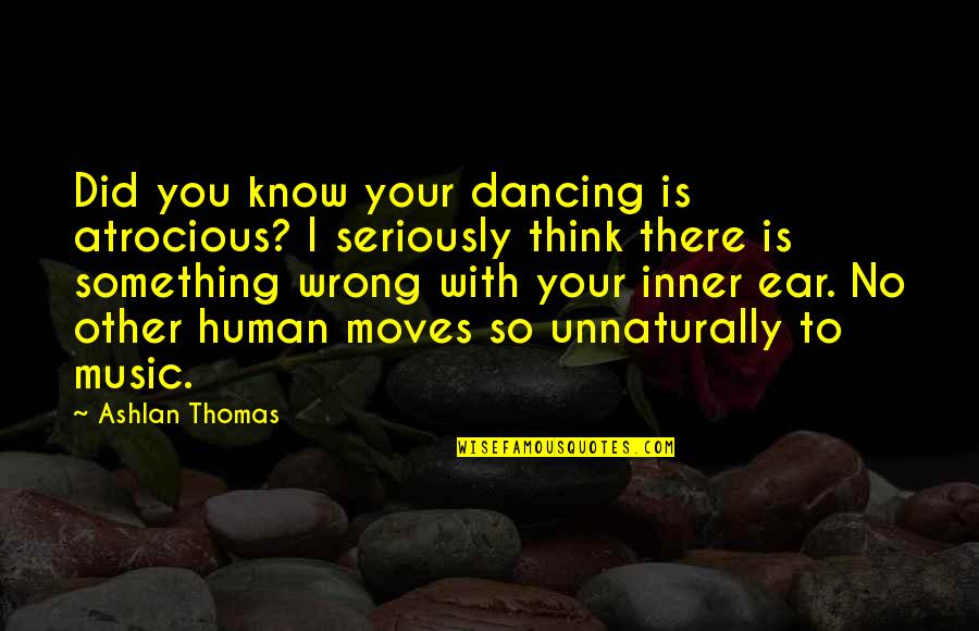 You're So Wrong Quotes By Ashlan Thomas: Did you know your dancing is atrocious? I