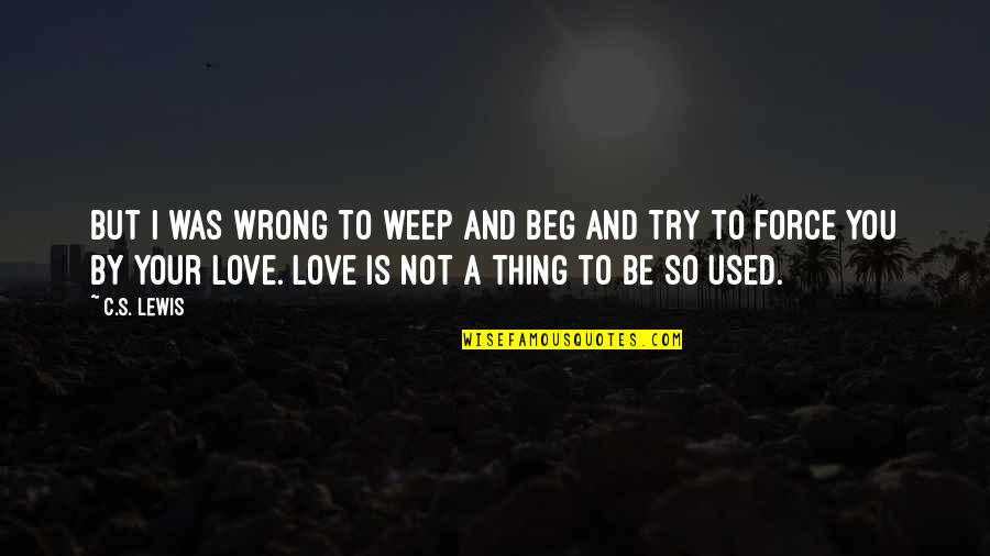 You're So Wrong Quotes By C.S. Lewis: But I was wrong to weep and beg