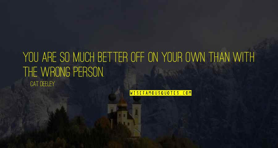 You're So Wrong Quotes By Cat Deeley: You are so much better off on your