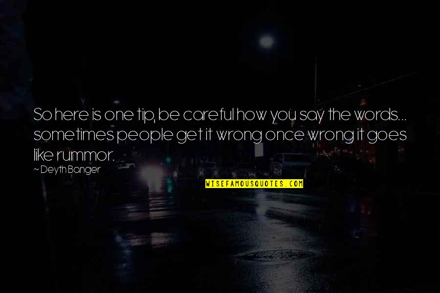 You're So Wrong Quotes By Deyth Banger: So here is one tip, be careful how