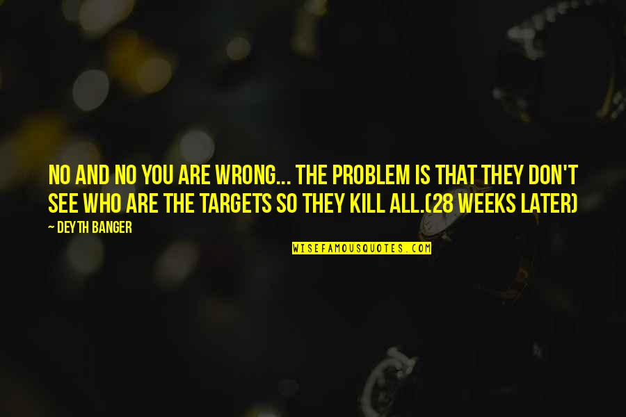 You're So Wrong Quotes By Deyth Banger: No and no you are wrong... the problem