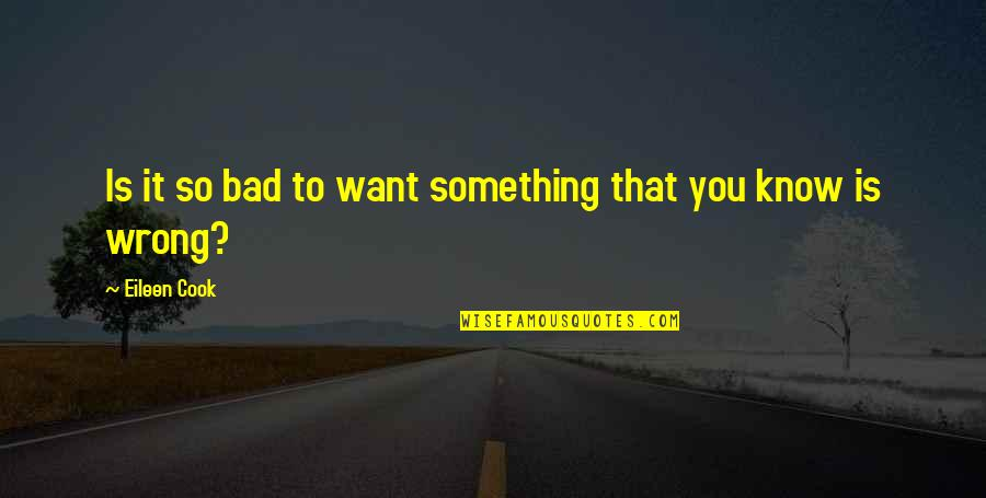 You're So Wrong Quotes By Eileen Cook: Is it so bad to want something that