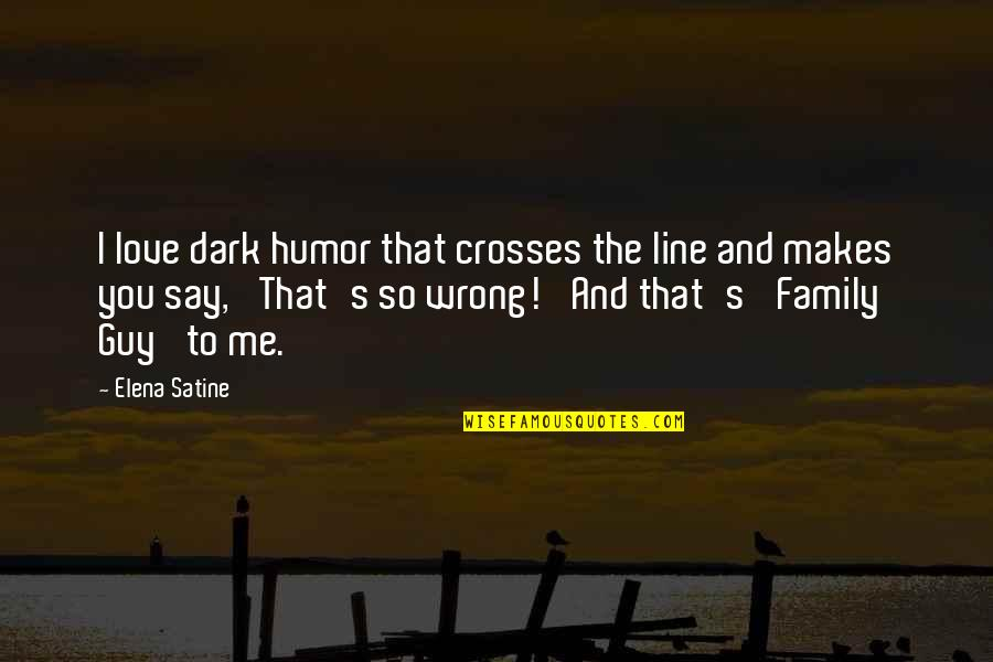 You're So Wrong Quotes By Elena Satine: I love dark humor that crosses the line