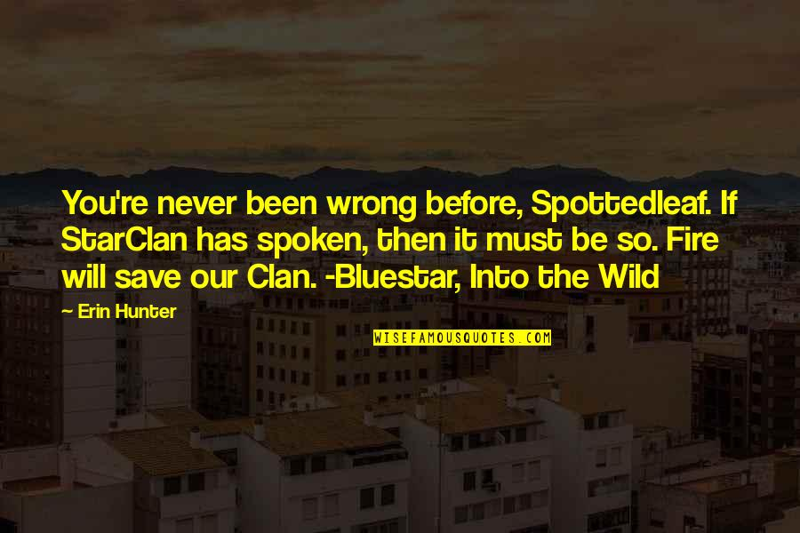 You're So Wrong Quotes By Erin Hunter: You're never been wrong before, Spottedleaf. If StarClan