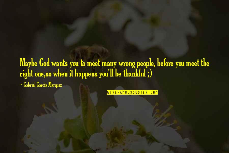 You're So Wrong Quotes By Gabriel Garcia Marquez: Maybe God wants you to meet many wrong