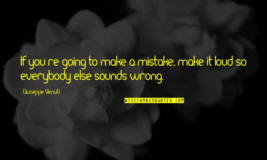 You're So Wrong Quotes By Giuseppe Venuti: If you're going to make a mistake, make