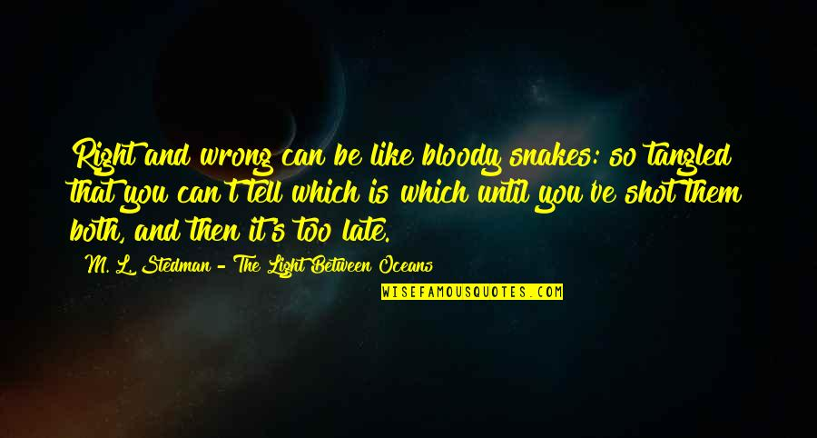 You're So Wrong Quotes By M. L. Stedman - The Light Between Oceans: Right and wrong can be like bloody snakes: