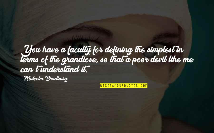 You're So Wrong Quotes By Malcolm Bradbury: You have a faculty for defining the simplest