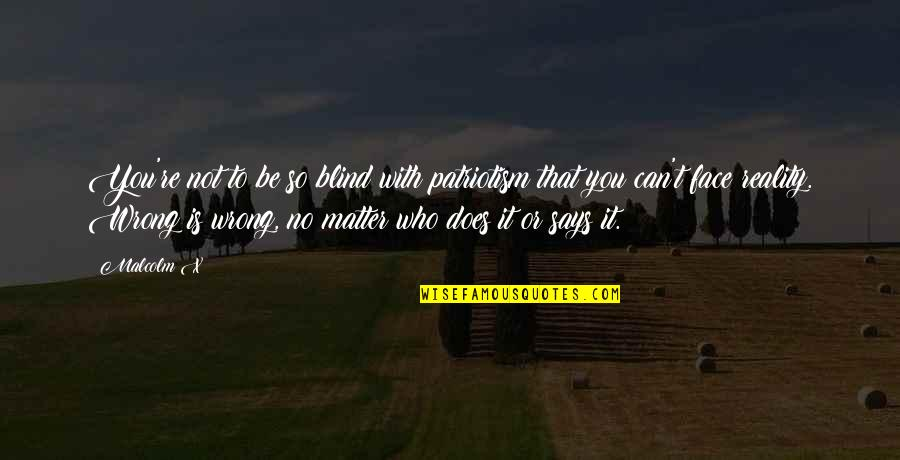 You're So Wrong Quotes By Malcolm X: You're not to be so blind with patriotism