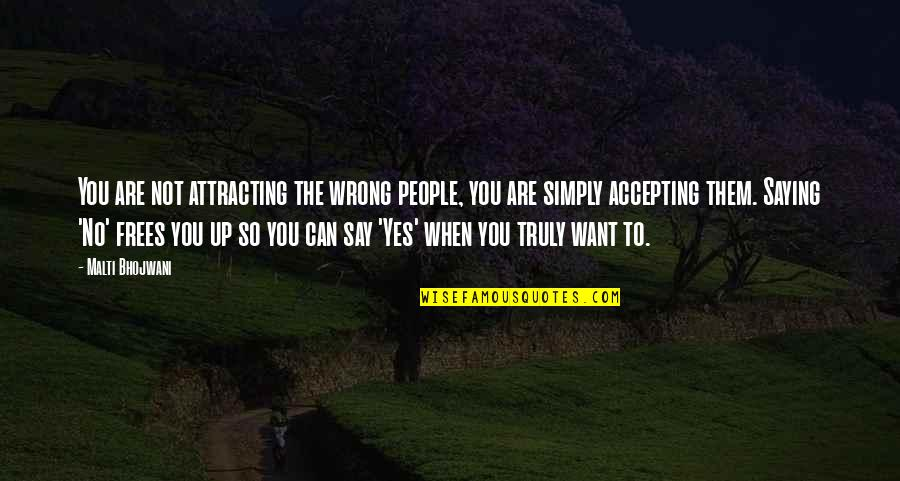 You're So Wrong Quotes By Malti Bhojwani: You are not attracting the wrong people, you