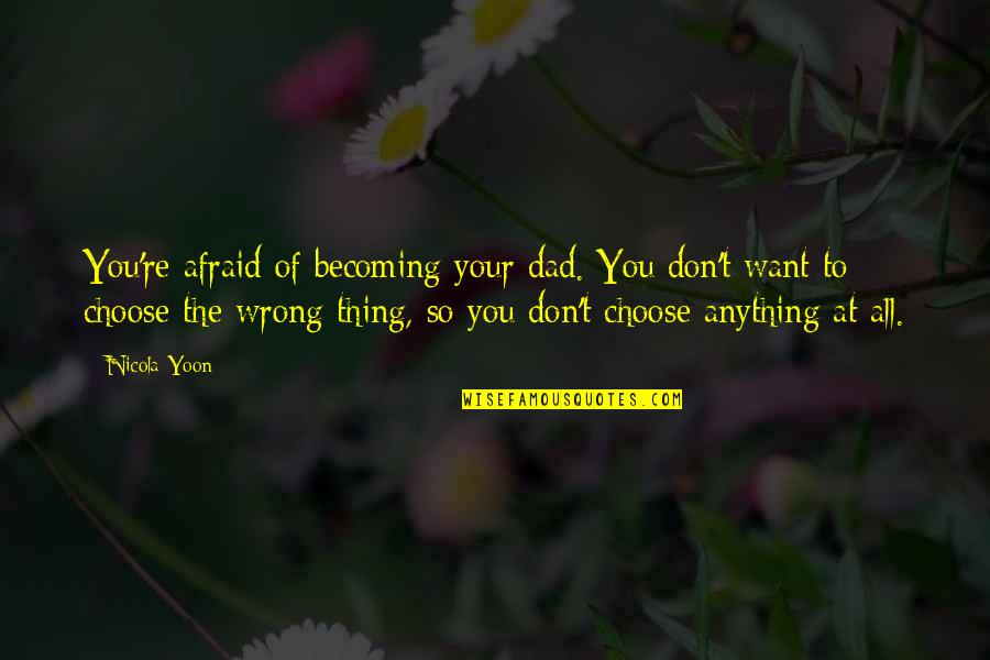 You're So Wrong Quotes By Nicola Yoon: You're afraid of becoming your dad. You don't