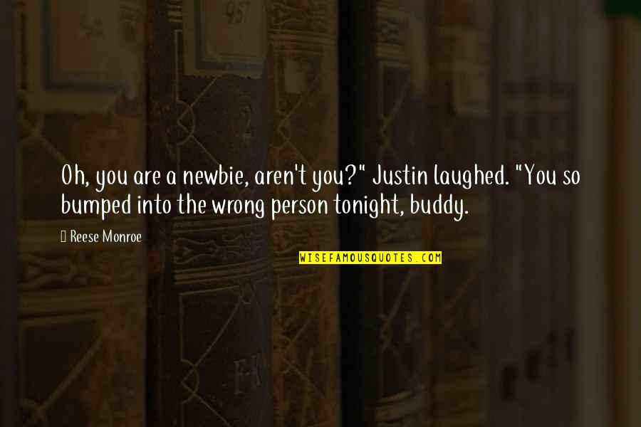 """You're So Wrong Quotes By Reese Monroe: Oh, you are a newbie, aren't you?"""" Justin"""