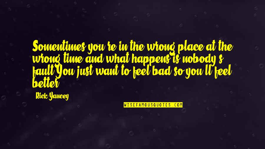 You're So Wrong Quotes By Rick Yancey: Somentimes you're in the wrong place at the