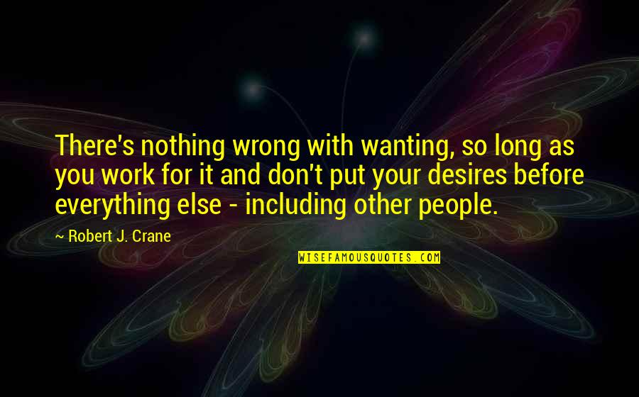 You're So Wrong Quotes By Robert J. Crane: There's nothing wrong with wanting, so long as