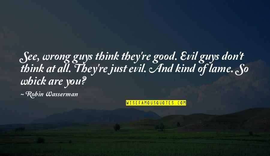 You're So Wrong Quotes By Robin Wasserman: See, wrong guys think they're good. Evil guys