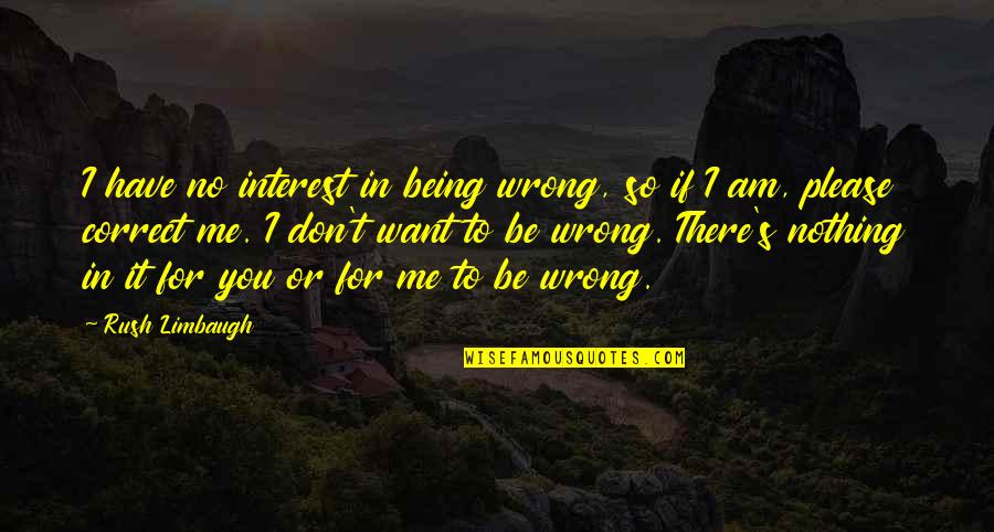 You're So Wrong Quotes By Rush Limbaugh: I have no interest in being wrong, so