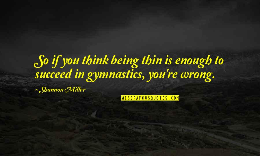You're So Wrong Quotes By Shannon Miller: So if you think being thin is enough