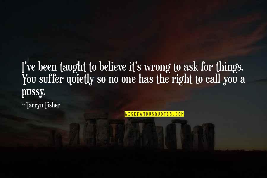 You're So Wrong Quotes By Tarryn Fisher: I've been taught to believe it's wrong to