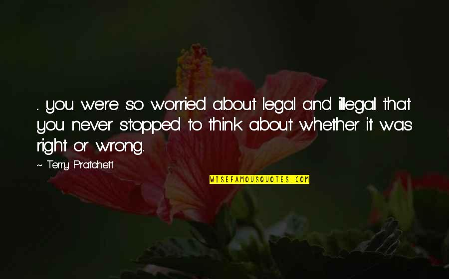 You're So Wrong Quotes By Terry Pratchett: ... you were so worried about legal and