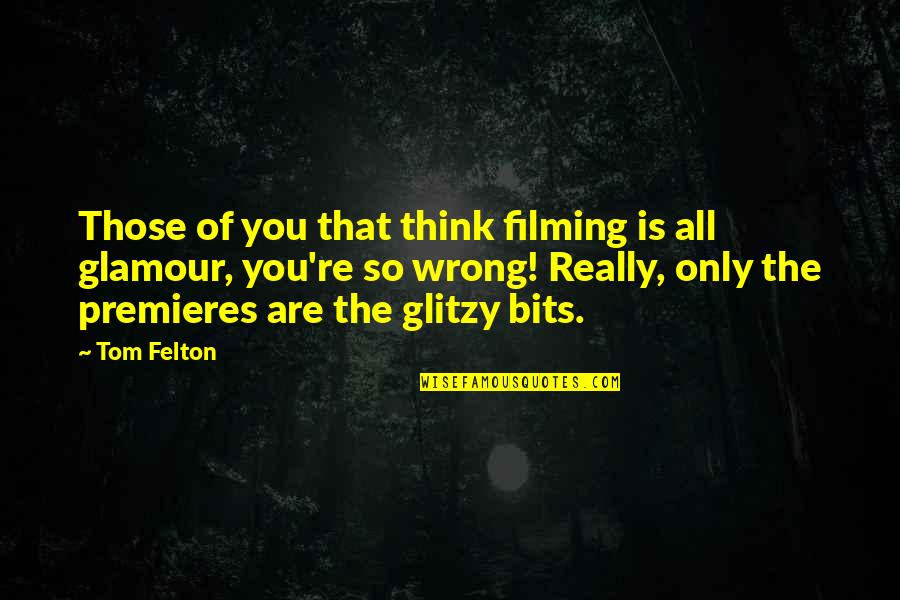 You're So Wrong Quotes By Tom Felton: Those of you that think filming is all