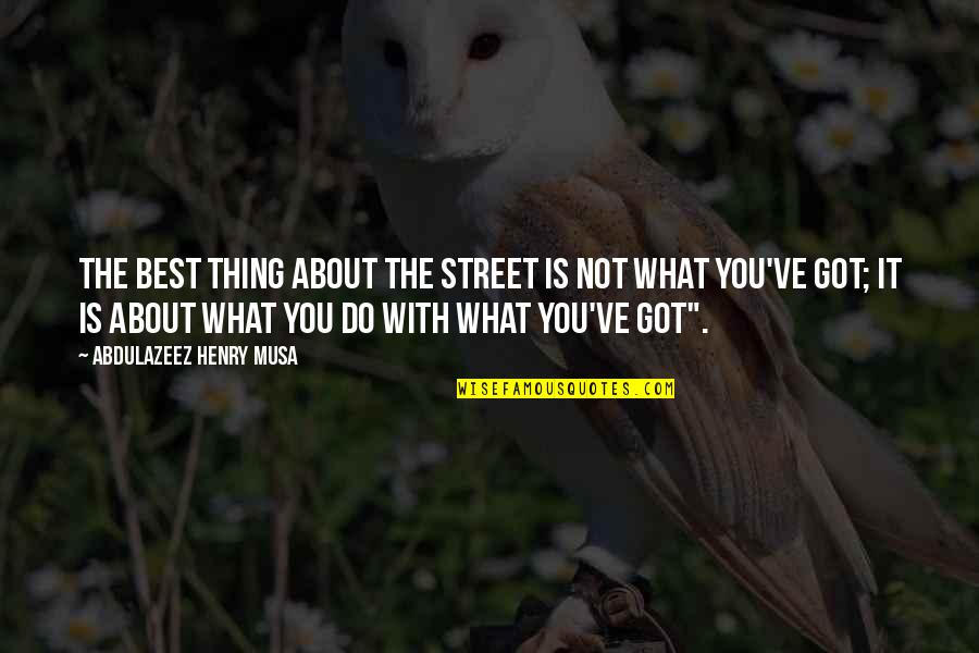 You're The Best Thing Quotes By Abdulazeez Henry Musa: The best thing about the street is not