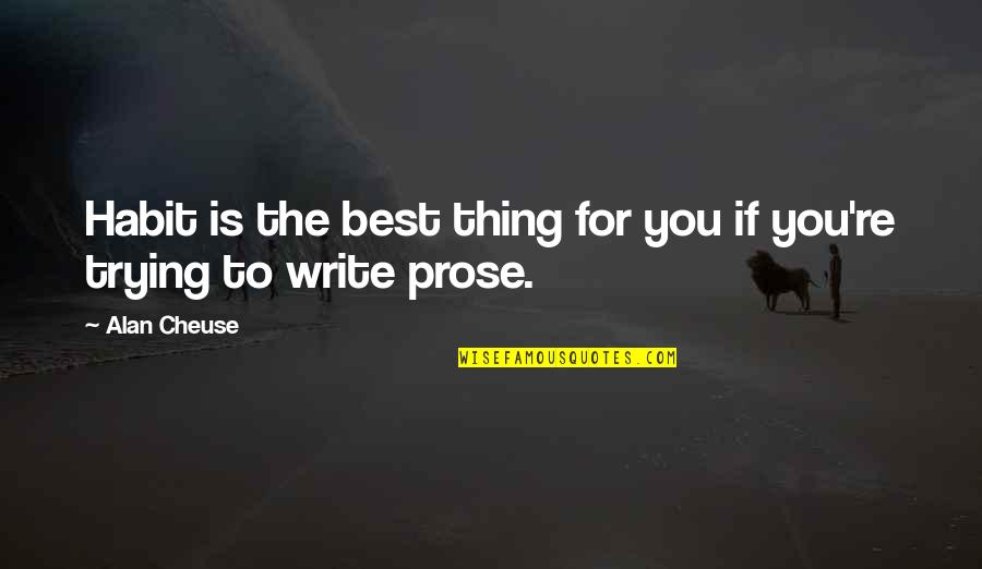 You're The Best Thing Quotes By Alan Cheuse: Habit is the best thing for you if