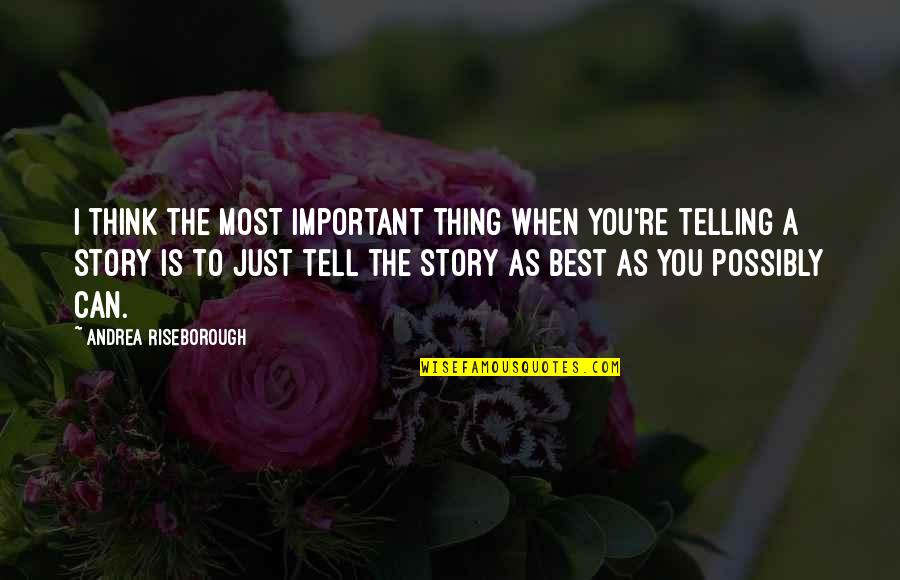 You're The Best Thing Quotes By Andrea Riseborough: I think the most important thing when you're