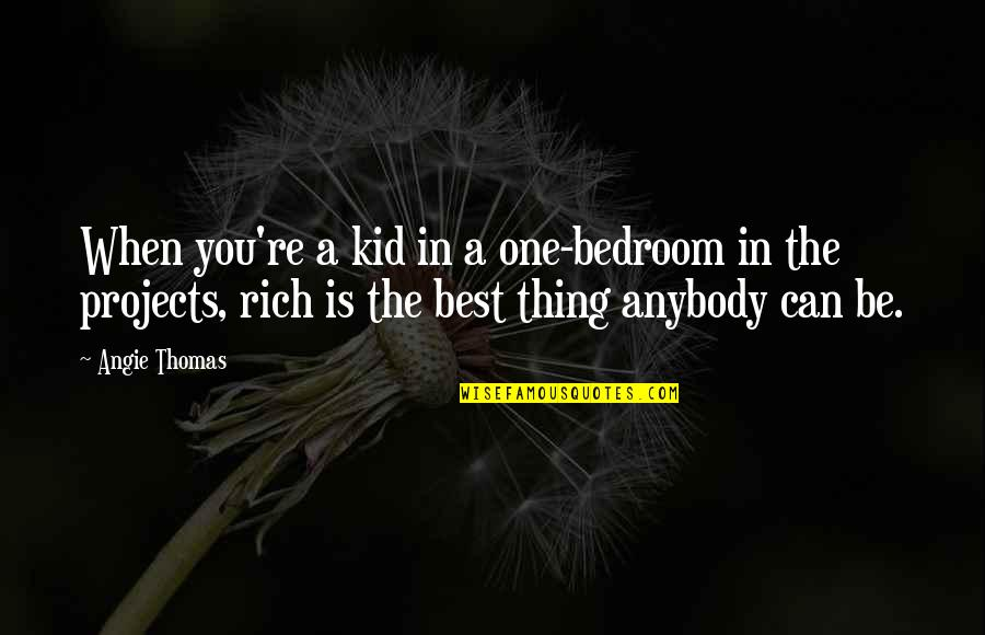 You're The Best Thing Quotes By Angie Thomas: When you're a kid in a one-bedroom in