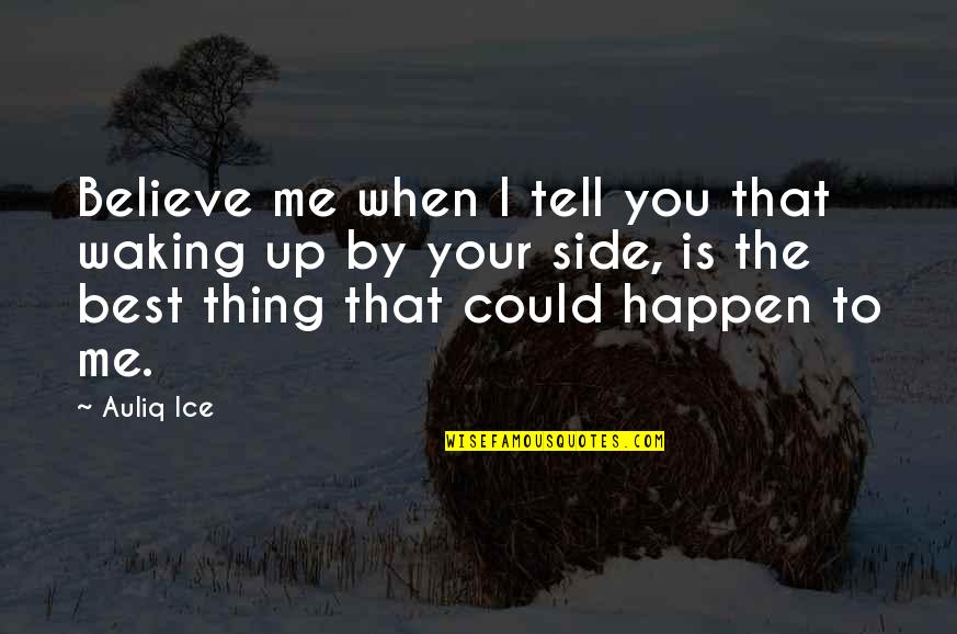 You're The Best Thing Quotes By Auliq Ice: Believe me when I tell you that waking
