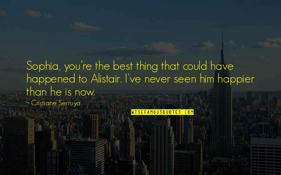 You're The Best Thing Quotes By Cristiane Serruya: Sophia, you're the best thing that could have
