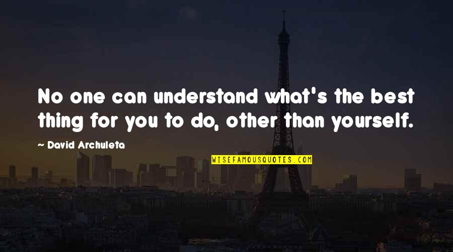 You're The Best Thing Quotes By David Archuleta: No one can understand what's the best thing