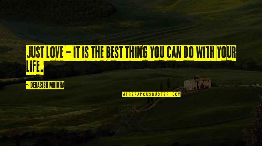 You're The Best Thing Quotes By Debasish Mridha: Just love - it is the best thing