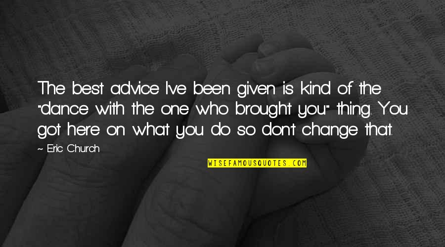 You're The Best Thing Quotes By Eric Church: The best advice I've been given is kind