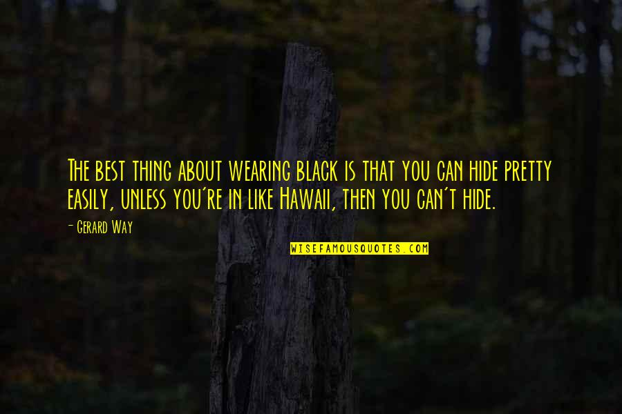 You're The Best Thing Quotes By Gerard Way: The best thing about wearing black is that