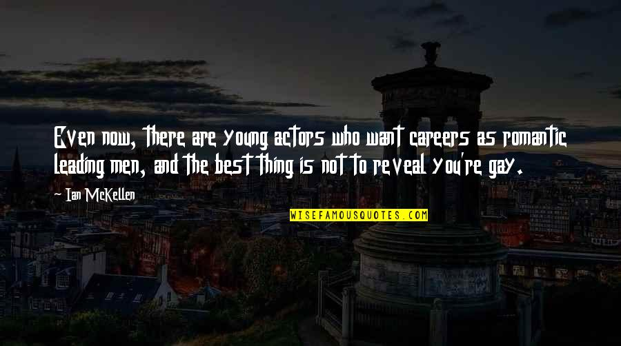 You're The Best Thing Quotes By Ian McKellen: Even now, there are young actors who want