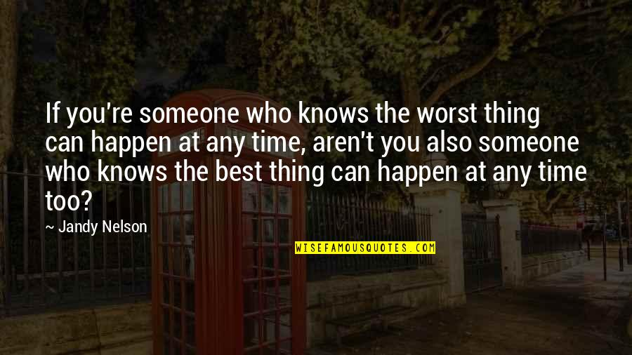 You're The Best Thing Quotes By Jandy Nelson: If you're someone who knows the worst thing