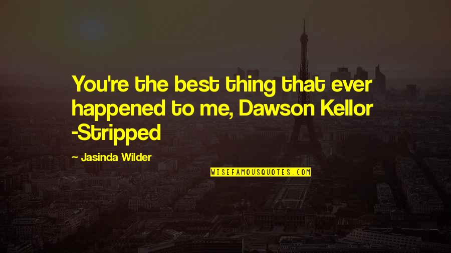 You're The Best Thing Quotes By Jasinda Wilder: You're the best thing that ever happened to