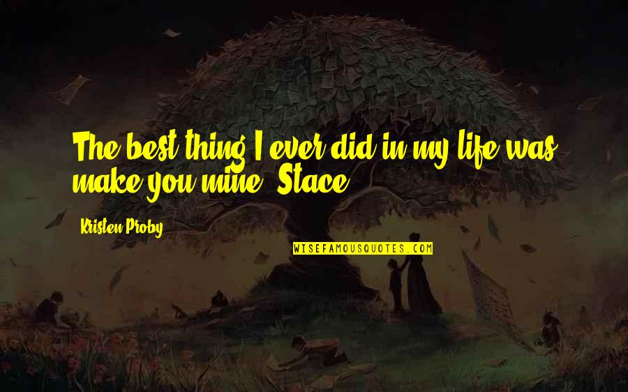 You're The Best Thing Quotes By Kristen Proby: The best thing I ever did in my