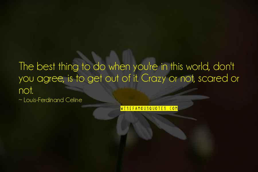 You're The Best Thing Quotes By Louis-Ferdinand Celine: The best thing to do when you're in