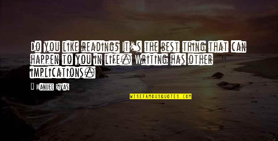 You're The Best Thing Quotes By Manuel Rivas: Do you like reading? It's the best thing