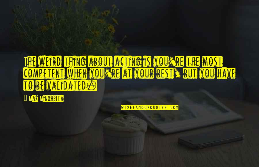 You're The Best Thing Quotes By Max Minghella: The weird thing about acting is you're the