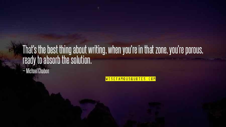 You're The Best Thing Quotes By Michael Chabon: That's the best thing about writing, when you're