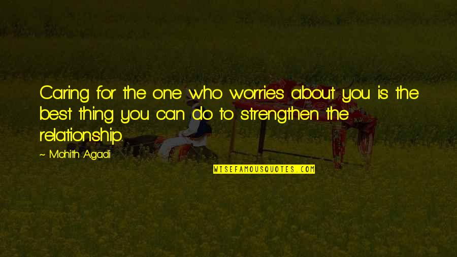 You're The Best Thing Quotes By Mohith Agadi: Caring for the one who worries about you