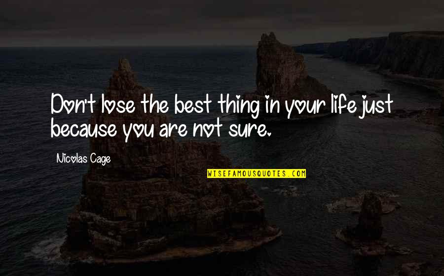 You're The Best Thing Quotes By Nicolas Cage: Don't lose the best thing in your life