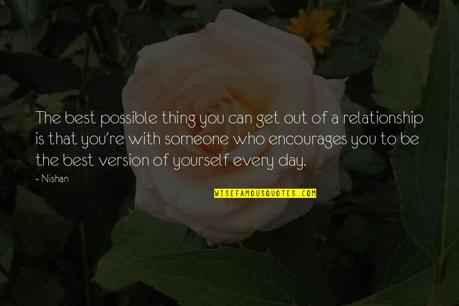 You're The Best Thing Quotes By Nishan: The best possible thing you can get out